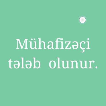 Bakı şəhərində Mühafizəçi bəylər tələb olunur .Əmək haqqı 200-400 Azn.İş vaxtı 12saat