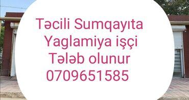 Sumqayitda kredit evler - Azərbaycan: Sumqayıtda təcili Yaglamiya işçi Tələb olunur