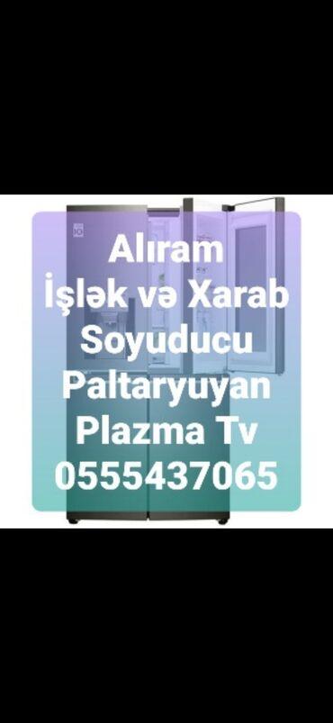 Alıram Xarab və İşlək Soyuducu Paltaryuyan Plazma Tv Gəlib Ünvandan Gö