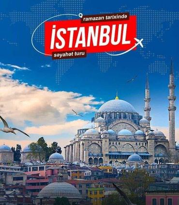 Bakı şəhərində Ramazan bayramı tarixində sərfəli qiymətə İstanbul turlarımız