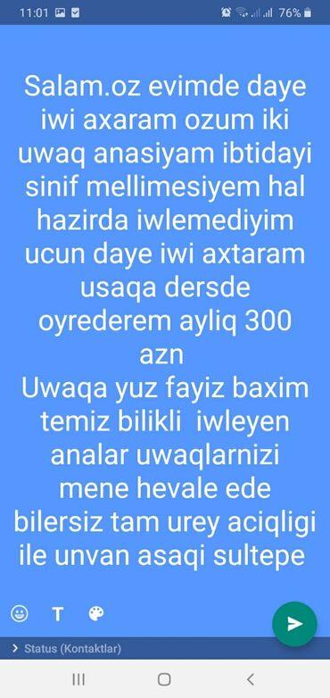8 elan   İŞ: Daye iwi axtaram oz evinde uwaq baxiciliqi edirem saat 7 den 20.00 dek