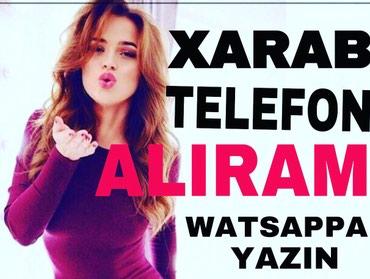 Bakı şəhərində Yalniz xarab telefonlar alirtam ne olute olsun knopkalilatra usdunluk