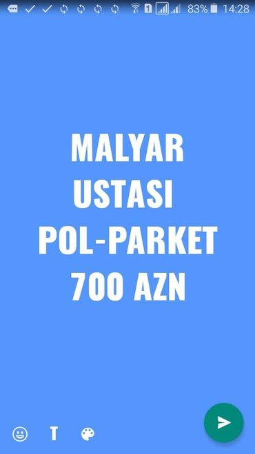 Bakı şəhərində Malyar,pol,parket,patalok ustalari teleb olunur,emek haqqi 700 azn,is