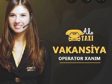 Taxı şirketine 18-35 yaş aralığında tecrübeli Operator xanımlar teleb