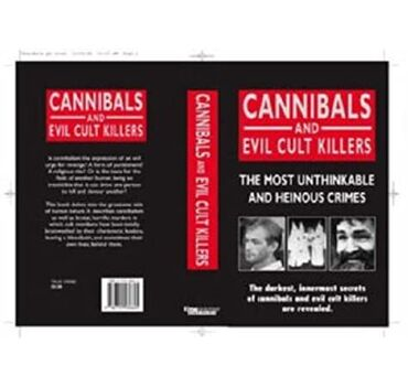 Cannibals and Evil Cult Killers: The Most Unthinkable and Heinous