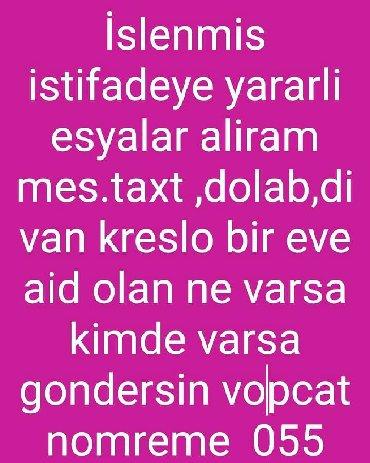 - Azərbaycan: Mebel aliram munasib qiymete satiliq mebel olsa bu nomreyle elaqe