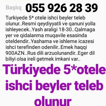 Bakı şəhərində Turkiyede 5* otele ishci beyler teleb olunur..Resmi qeydiyyatli ve