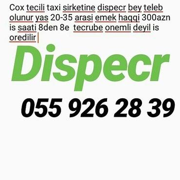 Bakı şəhərində Cox tecili taxi sirketine dispecr bey teleb olunur yas 20-35 arasi