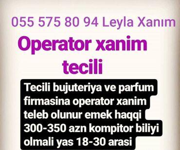 Xaricdə iş - Azərbaycan: Bujiteriya və parfumeriya yerinə təcili xanım operator tələb olunur