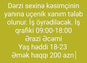 Tikiş - Azərbaycan: Dərzi sexinə kəsimçinin yanında iş öyrənən xanım tələb olunur. Əmək