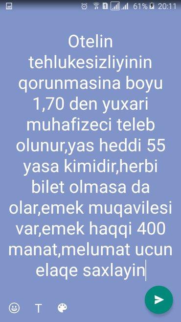 Bakı şəhərində Muhafizeci teleb olunur.emek haqqi 400 azna kimi.is yeri yasayis