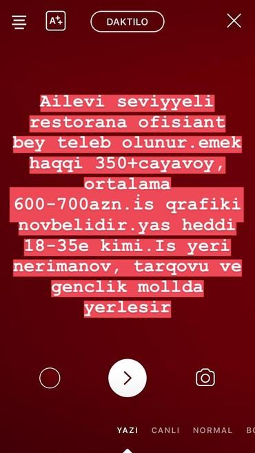 Bakı şəhərində ReStorana-ofisiant,bey teleb olunur..emek haqqı 350+cayavoy, ortalama