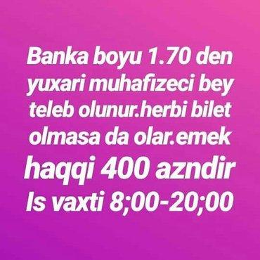Bakı şəhərində Muhafizeci teleb olunur