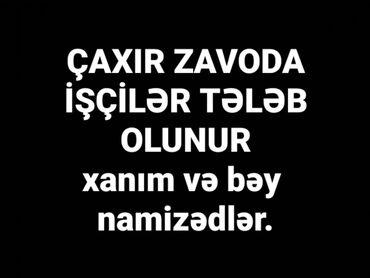 Anbar - Azərbaycan: Salam qara göz çaxır zavodumuza işcilər tələb olunur.Nizam intizamlı