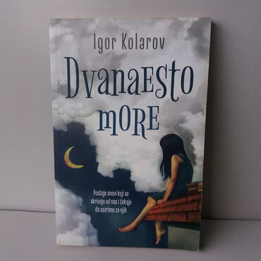 Pre - Srbija: DVANAESTO MORE - Igor KolarovPostoje snovi koji se skrivaju od nas i