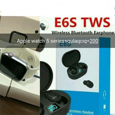 Apple watch 5 serie+E6S qulaqcıq=200AZN Kampaniya davam edir tələsin