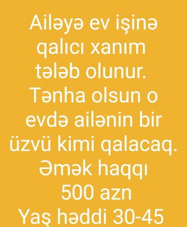 1 kimə mənzil - Azərbaycan: Ailəyə ev işlərinə uzunmüddətli qalıcı xanım tələb olunur. Ev işi