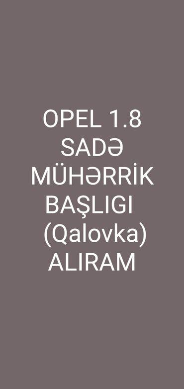 Ehtiyat hissələri və aksesuarlar Zaqatalada: Salam.Opel 1.8 sadə,mühərrik başlığı (Qalovka)alıram.Kimdə varsa zəng