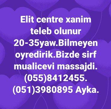 Bakı şəhərində Elit  centre xanim teleb olunur