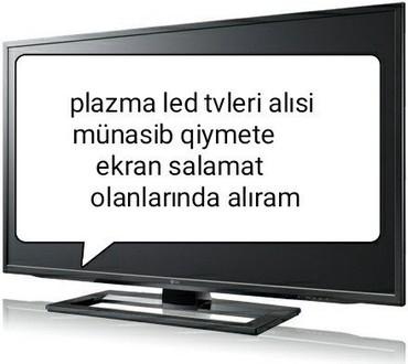 televizor lsd - Azərbaycan: Teze ve ya islenmis,plazma,lsd,led tvler aliram yuksek qiymete,gelib