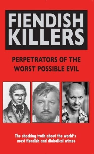 Fiendish Killers: Perpetrators Of The Worst Possible Evilby Anne