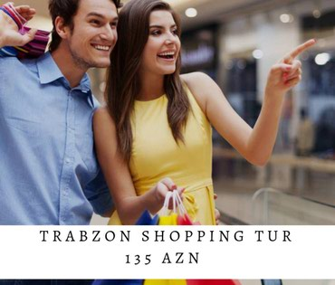 Bakı şəhərində TRABZON • SHOPPING Turu 135 azn