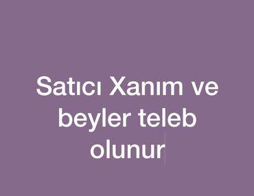 Satış - Azərbaycan: Satici xanimlar ve beyler teleb olunur. Emek haqqi 360_400azn.is saati