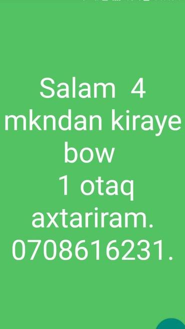 Bakı şəhərində KIRAYE  AXTARIRAM.  4 mkndan bow  1 otaq. 150-200 man.
