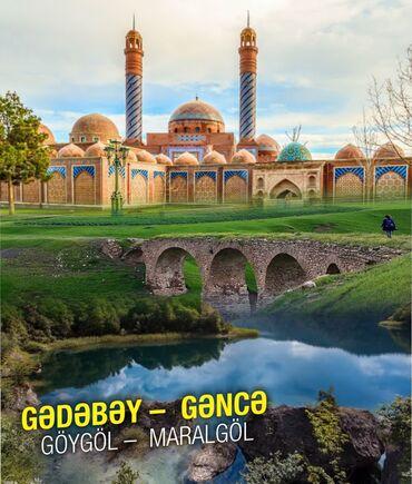 Viza və səyahətlər - Azərbaycan: Tam Ferqli Tur*  GƏDƏBƏY – GƏNCƏ – GÖYGÖL – MARALGÖL – TURU  -----