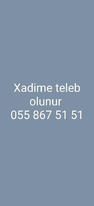 xadime isleri 2018 - Azərbaycan: Xadime teleb olunur