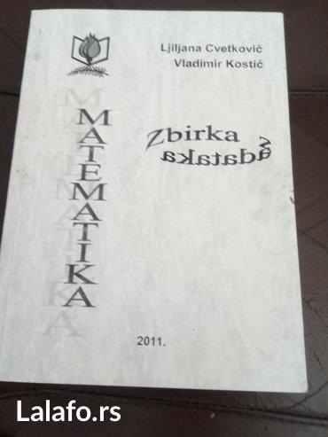Matematika, zbirka zadataka, Ljiljana Cvetković, Vladimir Kostić. - Novi Sad