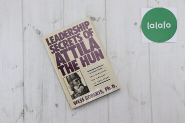 "Книги, журналы, CD, DVD - Украина: Книга ""Leadership Secrets of Attila the Hun"" Wess Roberts    Палітурка"
