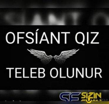 Bakı şəhərində Ofsiant qiz teleb olunur,is yeri Genclikde yerlesir