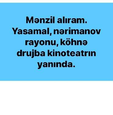 Куплю квартиру в Азербайджан: Yasamal, yeni yasamal, drujba, nerimanovda menzil axtariram. Podmayak