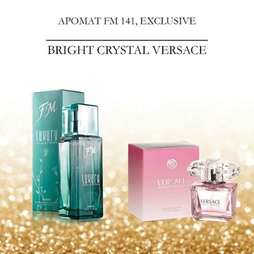 FM 141 создан по нотам  Versace, Bright Crystal. 50 ml 2050 сом. Произ в Лебединовка