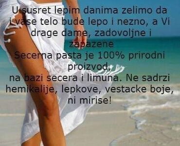 Personalni proizvodi - Beograd: Žene moje dolazi nam leto,da budete lepe !Vec dostupne šecerne paste