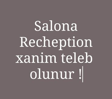 Gözəllik Salonları Sumqayıtda: Tecili qadın salonuna rechepchion xanim teleb olunur!Yash həddi 22-30