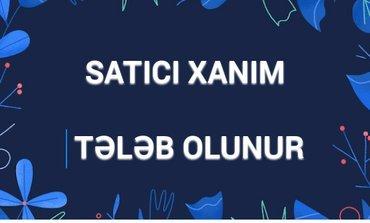 Bakı şəhərində Tecili olaraq satici xanim teleb edilir.Emek haqqi