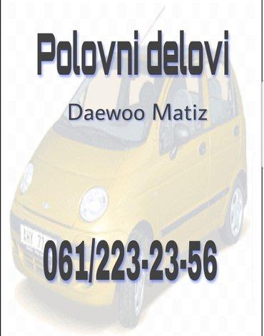 Delovi - Srbija: Delovi za daewoo matiz, kompletan auto u delovima, povoljno