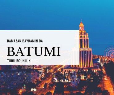 Bakı şəhərində RAMAZAN BAYRAMINI BATUMİ DƏ GEYD EDİN !