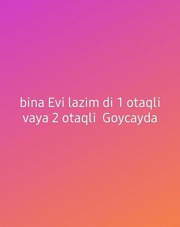 Куплю - Азербайджан: Goycayda. Bina ev lazim di 1 otaqli vaya 2 otaqli. 18. 20 arası kimde