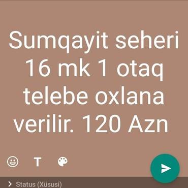 otaq - Azərbaycan: Sumqayit seheri 16 mk 1 otaq telebe oxlana verilir. 120 Azn Elaqe
