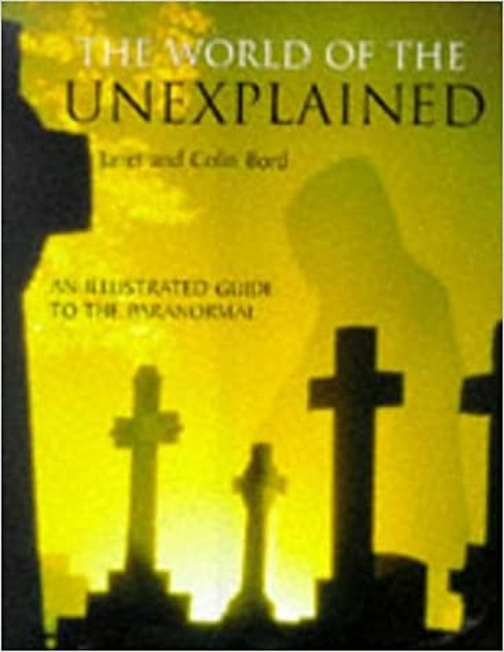The World of the Unexplained: An Illustrated Guide to the Paranormal